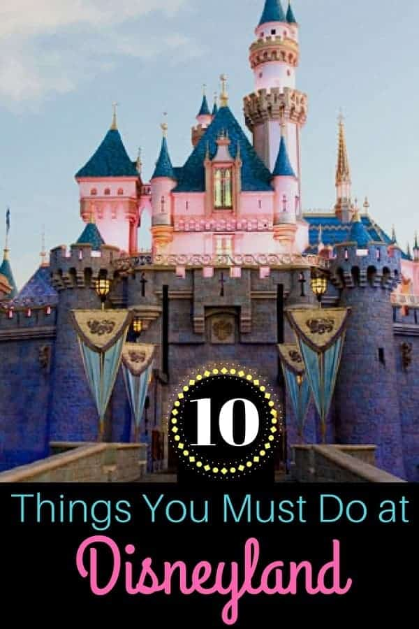 10 Things You Must Do at Disneyland California